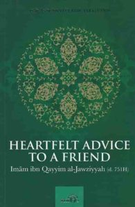 Heartfelt Advice to a Friend ibnul-Qayyim