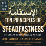 December 2018 Seminar: Ten Principles of Steadfastness (Shaykh Abdur-Razzaq al-Badr)